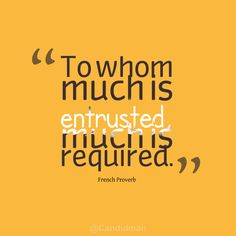 """""""To whom much is entrusted, much is required"""". #Quotes #French #Proverb via @Candidman"""