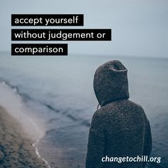 Stop comparing yourself to others; it only puts you in a negative mindset. http://www.changetochill.com/chillerchallenge/