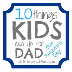 How do you and your kids celebrate dad on Fathers Day? Find 10 creative ways that kids can treat their dad for Fathers Day at B-InspiredMama.com.