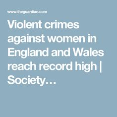 Violent crimes against women in England and Wales reach record high | Society…