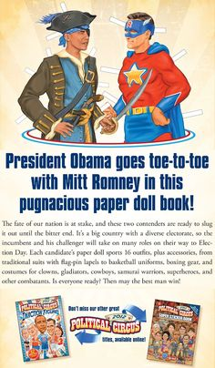 "Obama vs. Romney paper dolls from book ""2012 Political Circus Barack Obama vs. Mitt Romney Paper Dolls"" Link is to FREE SAMPLE PAGES which have each doll with 3 costumes. OH MY HILARIOUS!"