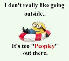 """I don't really like going outside...it's too """"Peopley"""" out there."""