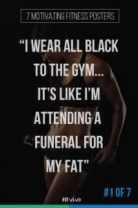 Need some fitness motivation? Here are 7 quotes to inspire you and help you on those days when you are less motivated to go to the gym. #1 of 7: I wear all black to the gym, it's like I'm attending a funeral for my fat.   #2 of 7 Losing weight is a mind game… Change your mind, change your body. #3 of 7 Today it hurts, tomorrow it works!   #4 of 7 Stomach, you are bored, not hungry. So shut up!   #5 of 7 I'm not losing weight, I'm getting rid of it. I have no