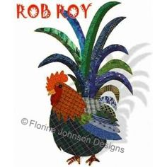 ROB ROY - Florine Johnson Designs Featuring Those Radical Roosters Appliques