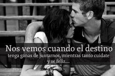 Se feliz mientras, si el destino es juntarnos lo será ;)