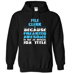 FILE CLERK because freaking awesome is not an official  T Shirt, Hoodie, Sweatshirt