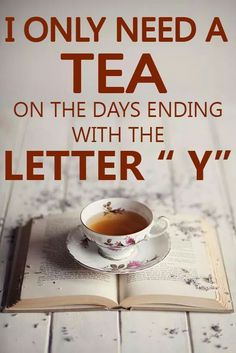 """I only need a tea on the days ending with the letter """"Y"""" Tea Time Quotes, Tea Quotes, Tea And Books, Cuppa Tea, Tea Art, My Cup Of Tea, How To Make Tea, Tea Recipes, High Tea"""