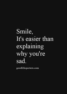 Smile, it's easier than explaining why you're sad. ♡♥♡♥♡♥♡♥♡♥♡♥