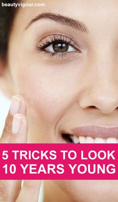 5 Tricks to Look Younger 10 Years