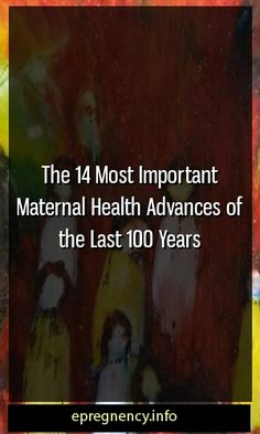 The 14 Most Important Maternal Health Advances of the Last 100 Years #conceive  #motherhood