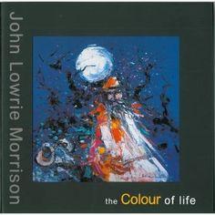 John Lowrie Morrison: The Colour of Life