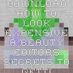Download how to look expensive a beauty editors secrets to getting gorgeous without breaking the bank ebook pdf