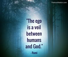 """""""The ego is a veil between humans and God."""" - Rumi **** Once you let your ego go, all sorts of amazing things happen! Rumi Love Quotes, Ego Quotes, Daily Motivational Quotes, Inspirational Quotes, Life Quotes, Spiritual Path, Spiritual Awakening, Spiritual Quotes, Awakening Quotes"""