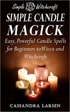 Free on the Kindle 01/04/16 - Simple Candle Magick - Easy Powerful Candle Spells for Beginners to Wicca And Witchcraft