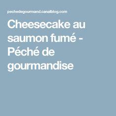 Cheesecake au saumon fumé - Péché de gourmandise