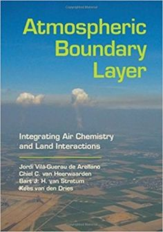 Atmospheric boundary layer : integrating air chemistry and land interactions / Jordi Vilà-Guerau de Arellano ... [et al.] (2015)