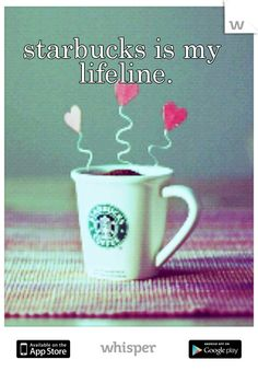 starbucks is my lifeline.
