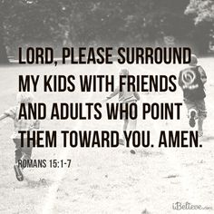 Even for my adult sons, my prayer is for the Lord to surround them with Christian friends!