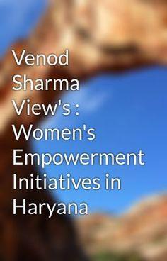 "Read ""Venod Sharma View's : Women's Empowerment Initiatives in Haryana"" #wattpad #random"