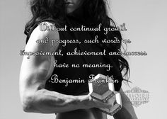 """Quotes for Life - """"Without continual growth and progress, such words as improvement, achievement and success have no meaning""""-Benjamin Franklin.  Photography by Marilyn Riel, Menagerie Photography, Lisbon, CT An image from a fitness shoot at our studio.  Beauty and strength in one!"""