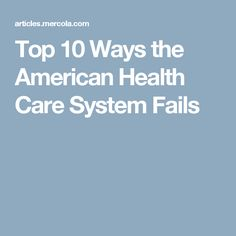 Top 10 Ways the American Health Care System Fails