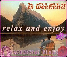Is weekend beloved souls, relax and enjoy every moment. love and light (agape ke fos). Es fin de semana queridas almas, relajarse y disfrutar cada momento. amor y luz (agape ke fos). Είναι Σαββατοκύριακο αγαπημένες ψυχές, χαλαρώστε και απολαύστε κάθε στιγμή. Αγάπη και φως.#weekend #beloved #souls #relax #enjoy #moment #love #light #agape #fos #amor #luz  Archetypal Flame