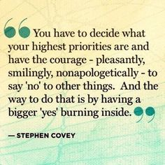 Saying yes to too many things you don't really want is the same as saying no to the things you DO want!          Yes!