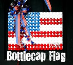 Bottle Cap Flag. Make an American flag with red, white, and blue bottle caps for the 4th of July. Hang this cute craft on the front door instead of a wreath. http://hative.com/diy-patriotic-crafts-and-decorations-for-4th-of-july-or-memorial-day/