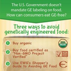 """THREE WAYS TO AVOID GENETICALLY ENGINEERED FOOD: (1) Buy organic, (2) Buy food certified as """"Non-GMO Project Verified,"""" (3) Use EWG's Shopper's Guide to Avoiding GE Food."""