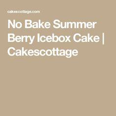 No Bake Summer Berry Icebox Cake | Cakescottage
