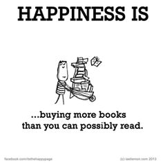 Happiness is.buying more books than you can possibly read. (if only others understood) I Love Books, Good Books, Books To Read, My Books, Book Memes, Book Quotes, Reading Quotes, I Love Reading, Book Nerd