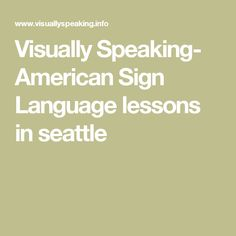 Visually Speaking- American Sign Language lessons in seattle