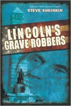 Lincoln's Grave Robbers by Steve Sheinkin -- I didn't know that a counterfeiting ring plotted to hold Lincoln's body for ransom.