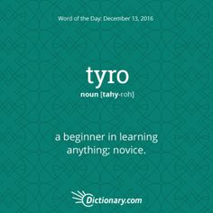 Tyro definition, a beginner in learning anything; Interesting English Words, Unusual Words, Weird Words, Rare Words, Unique Words, Cool Words, Fancy Words, Big Words, Words To Use
