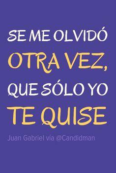 Se me olvidó otra vez, que sólo yo te quise – Juan Gabriel