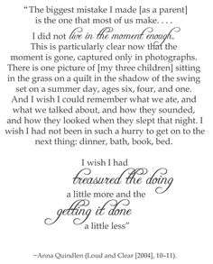 Live in the moment.  I can't not express how much I LOVE this quote.