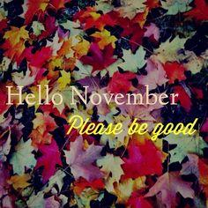 Amazing Hello November, Please Be Good November Hello November November Quotes  Welcome November Hello November Quotes