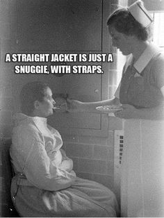 A straight jacket is just a snuggie, with straps.