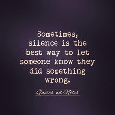 Silence is the best way..