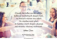 Človek má toľko sociálnych ja, koľko je rozdielnych skupín ľudí, na ktorých názore mu záleží...-- Wiliam James