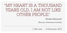 My Heart Is A Thousand Year Old. Im Not Like Other People.