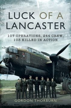 Buy Luck of a Lancaster: 107 operations, 244 crew, 103 killed in action by Gordon Thorburn and Read this Book on Kobo's Free Apps. Discover Kobo's Vast Collection of Ebooks and Audiobooks Today - Over 4 Million Titles! Clifton Chronicles, Douglas Bader, Frederick Forsyth, James Holland, Bill Bryson, Lancaster Bomber, Killed In Action, Battle Of Britain, Fighter Pilot