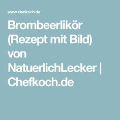 Brombeerlikör (Rezept mit Bild) von NatuerlichLecker   Chefkoch.de