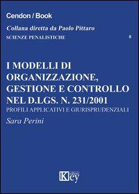 I modelli di organizzazione, gestione e controllo nel D.lgs.n. 231/2001 : profili applicativi e giurisprudenziali / Sara Perini
