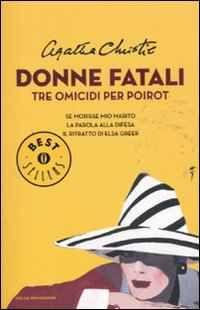 Libro Donne fatali. Tre omicidi per Poirot: Se morisse mio marito-La parola alla difesa-Il ritratto di Elsa Greer Agatha Christie