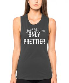 Take a look at this SignatureTshirts Charcoal 'Just Like You Only Prettier' Muscle Tank today!