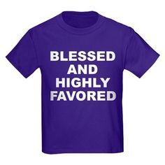 Children's dark color purple t-shirt with Blessed And Highly Favored theme. When it seems there is no hope or everyone has abandoned you, you can have confidence that because of your faith and trust in a higher power EVERYTHING will work out. Available in black, red, navy blue, royal blue, purple; kids x-small, kids small, kids medium, kids large, kids x-large for only $23.99. Go to the link to purchase the product and to see other options – http://www.cafepress.com/stbahf