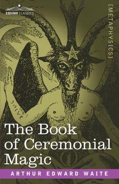 IL LIBRO DELLA MAGIA CERIMONIALE by Arthur Edward Waite - (THE BOOK OF CERIMONIAL MAGIC)   http://www.macrolibrarsi.it/libri/__il-libro-della-magia-cerimoniale-1898.php?PN=166