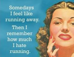 Somedays I feel like running away. Then I remember how much I hate running. Retro Humor, Vintage Humor, Sarcastic Quotes, Funny Quotes, Funny Memes, Jokes, I Hate Running, Running Away, Hair Quotes