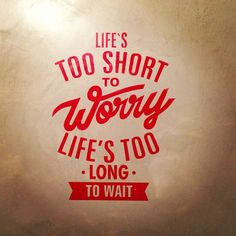 Life's too short to worry life's too long to wait #quotes #life